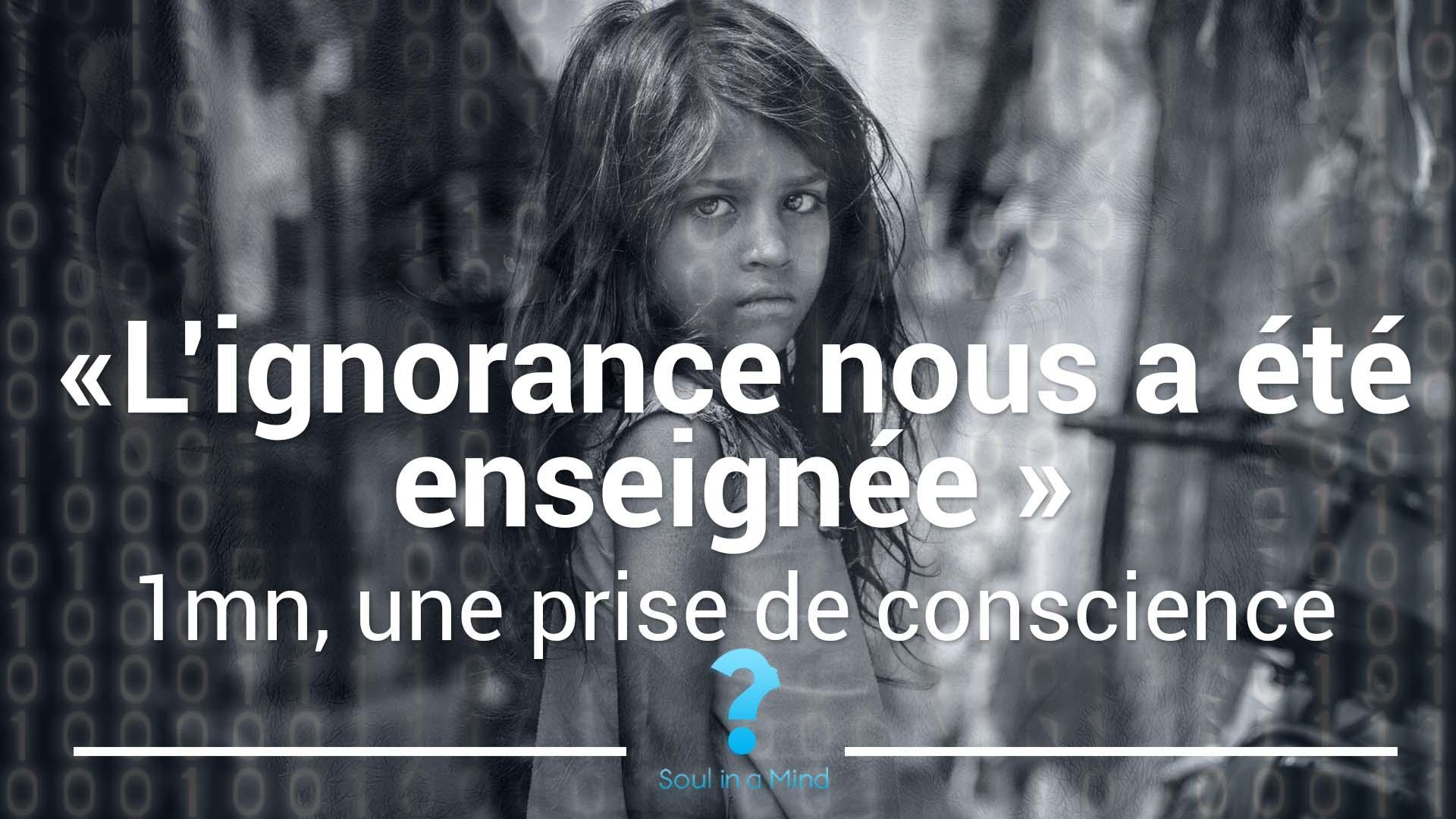 L'ignorance nous a été enseignée