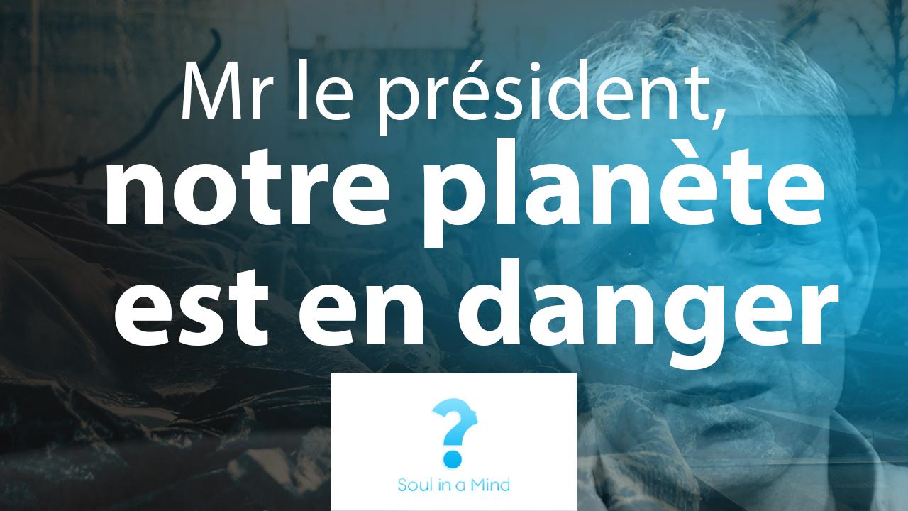 Monsieur le président, notre planète est en danger …