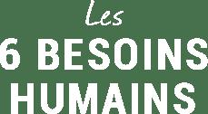 Les 6 besoins humains